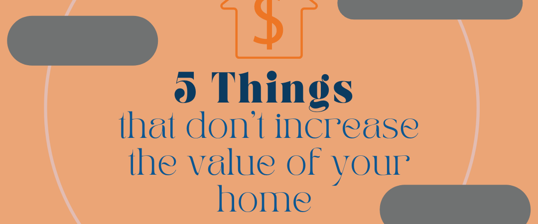 5 things that don't increase the value of your home