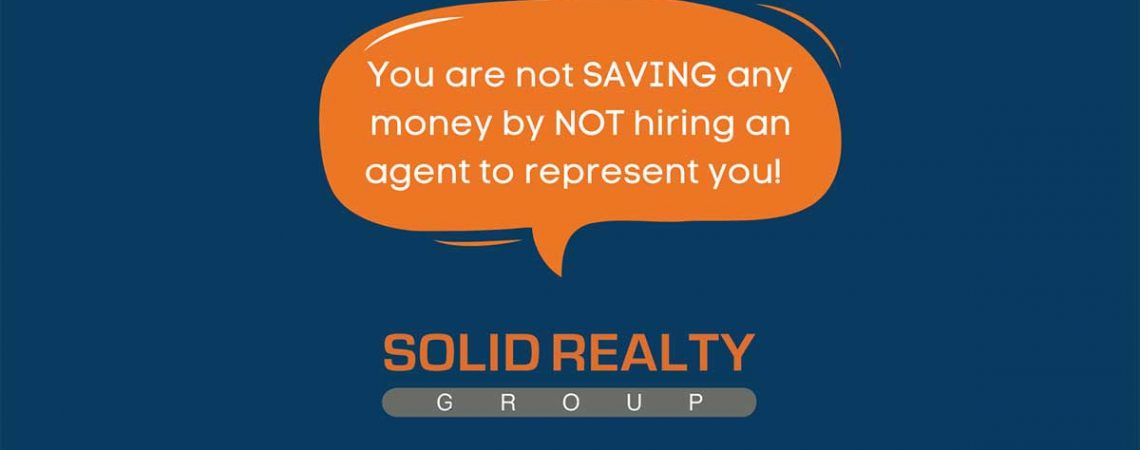 You are not saving any money by NOT hiring an agent to represent you