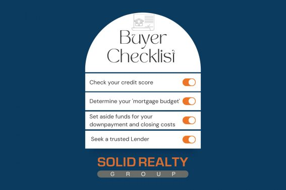 Home Buyer Checklist: Check your credit score, Determine your budget, Set aside funds for down payment & closing costs, seek a trusted lender